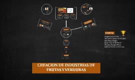 CREACION DE INDUSTRIAS DE FRUTAS Y VERDURAS