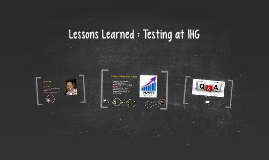 Lessons Learned : Testing at IHG