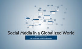 Social Media in a Globalized World: A Critical Perspective