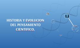 Copy of HISTORIA Y EVOLUCION DEL PENSAMIENTO CIENTIFICO.