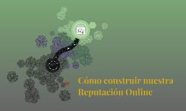 Cómo construir nuestra Reputación Online