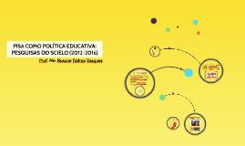 PISA COMO POLÍTICA EDUCATIVA: PESQUISAS DO SCIELO (2012-2016