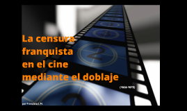La censura franquista en el cine mediante el doblaje