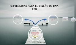 Copy of 6.3 TÉCNICAS PARA EL DISEÑO DE UNA RED