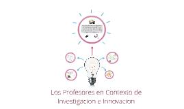 Los profesores en contexto de investigacion e innovacion.