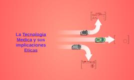 La Tecnologia Medica y sus implicaciones Eticas