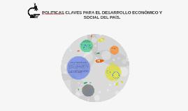 POLITICAS CLAVES PARA EL DESARROLLO ECONOMICO Y SOCIAL DEL P