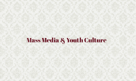 Mass Media & Youth Culture