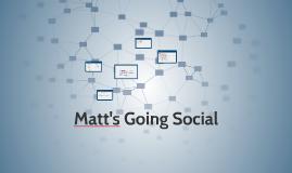 Matt's Going Social