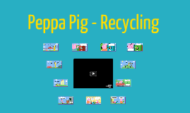 Copy of Peppa Pig - Recycling