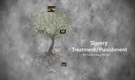 Slavery Treatment/Punishment