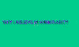 Why I Believe in Christianity