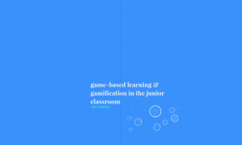 Copy of game-based learning & gamification in the junior classroom