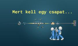 Copy of Mert kell egy csapat...