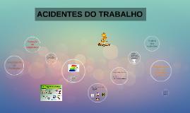 Copy of ACIDENTE DO TRABALHO