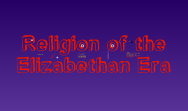 Copy of Religions of Elizabethan Times