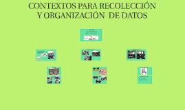 CONTEXTOS PARA RECOLECCION Y ORGANIZACIÓN  DE DATOS