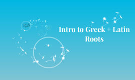 Intro to Greek + Latin Roots