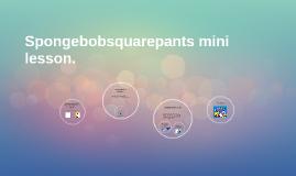 Spongebobsquarepants mini lesson.