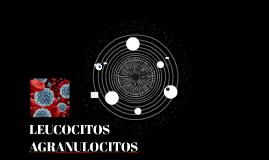 LEUCOCITOS AGRANULOCITOS