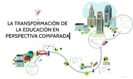 Copy of LA TRANSFORMACION DE LA EDUCACION MEDIA EN PERSPECTIVA COMPA