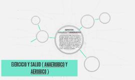 EJERCICIO Y SALUD ( ANAEROBICO Y AEROBICO )