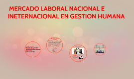 Copy of mercado laboral naciona e internacional en gestion humana