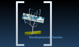Developmental Theories1