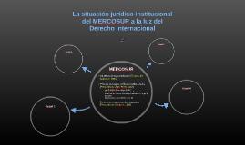 La situación jurídica institucional del MERCOSUR a la luz de