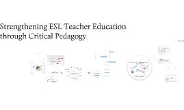 Strengthening ESL Teacher Education through Critical Pedagogy