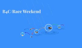 B4C/Race Weekend