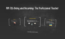 PIPI 7126 Being and Becoming: The Professional Teacher