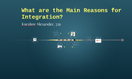 What are the main reasons for integration?