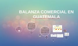 Copy of BALANZA COMERCIAL EN     GUATEMALA