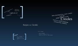 Pidgins vs. Creoles