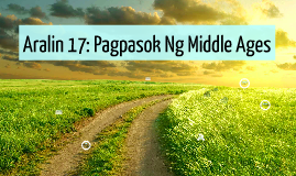 Copy of Copy of Aralin 17: Pagpasok Ng Middle Ages