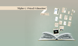 Higher (-Priced) Education