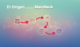 El Origen ....... Maryllack