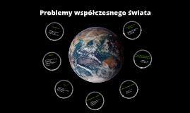 Copy of Problemy współczesnego świata