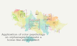 Application of color psychology on orphanages to create a ho