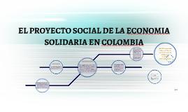 EL PROYECTO SOCIAL DE LA ECONOMIA SOLIDARIA EN COLOMBIA