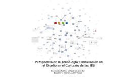 PERSPECTIVA DE LA TECNOLOGÍA E INNOVACIÓN EN EL DISEÑO EN EL CONTEXTO DE LAS IES