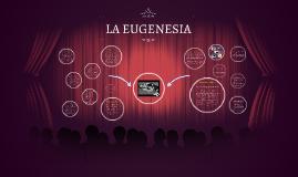 Copy of LA EUGENESIA