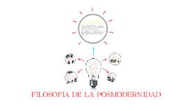 Copy of FILOSOFÍA DE LA POSMODERNIDAD