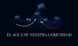 EL AGUA DE NUESTRA COMUNIDAD