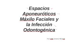 Espacios Aponeuróticos Máxilo Faciales y la Infección Odonto