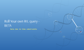 Roll Your own RIL query - BETA