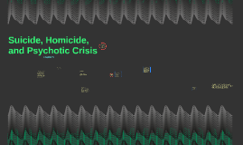 Suicide, Homicide, and Psychotic Crisis