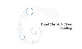 Dead Christ: A Close Reading