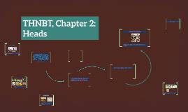 THNBT, Chapter 2: Heads